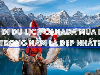 Nên đi du lịch Canada mùa nào trong năm là đẹp nhất?